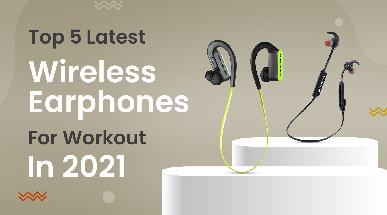 Top 5 Latest Wireless Earphones For Workout in 2021