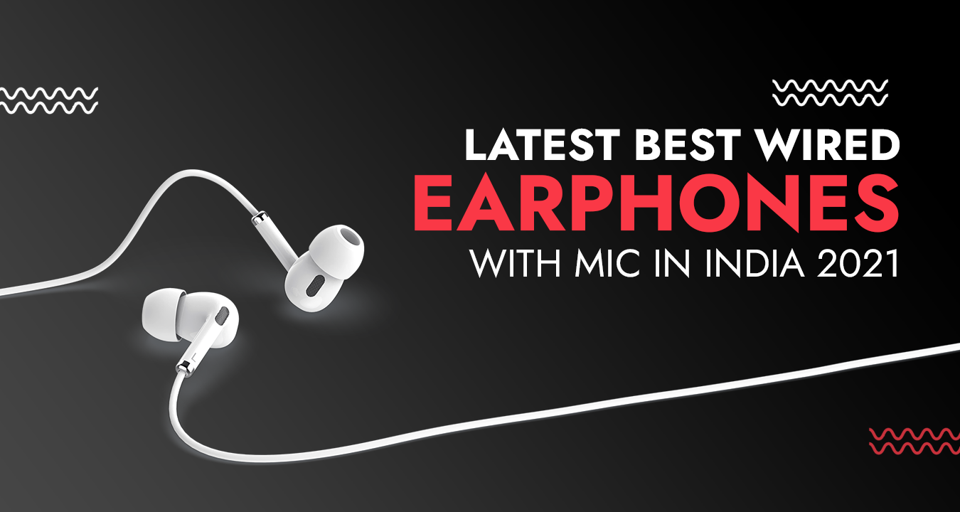 Latest Best Wired Earphones With Mic in India 2021